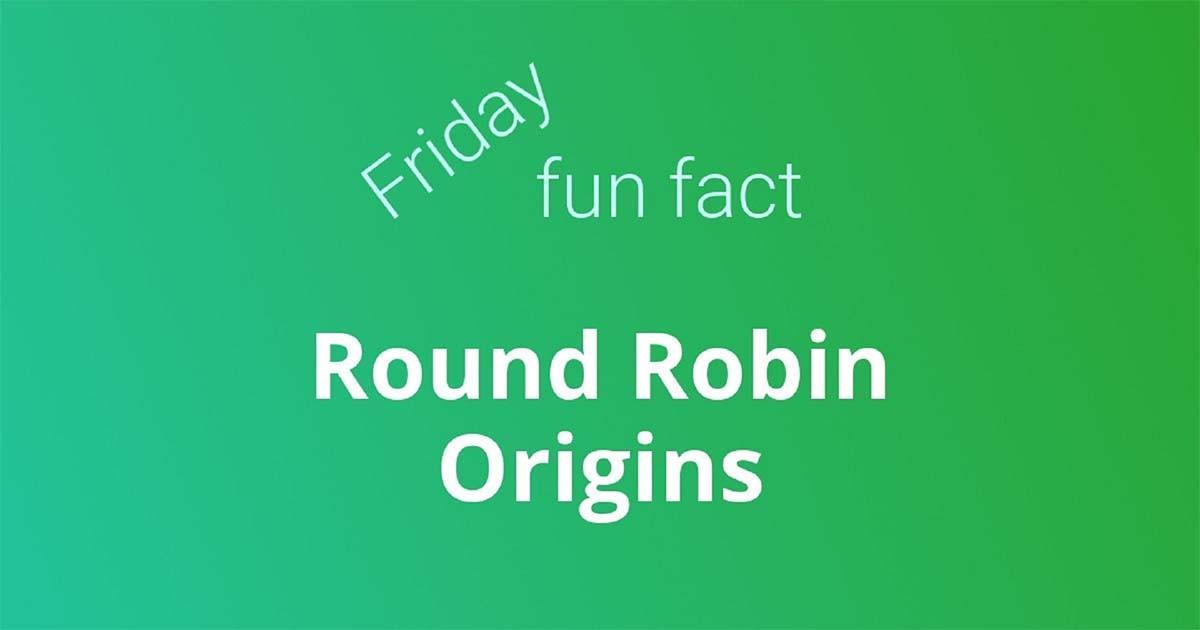 Round robin origins