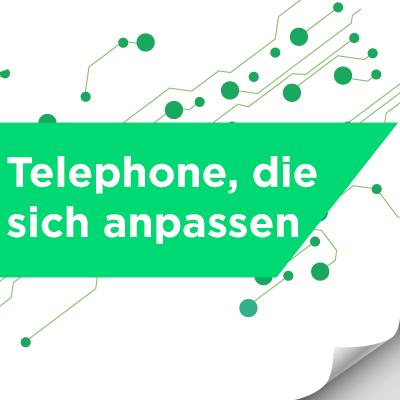 Telephone, die sich anpassen